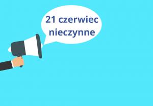21 czerwiec – nieczynne