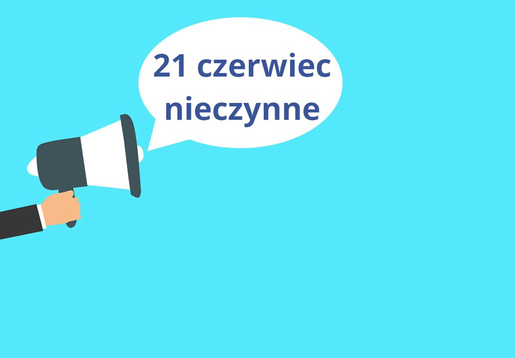 21 czerwiec - nieczynne